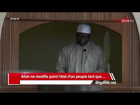 Khoutbah 01-03-19: Allah ne modifie point l'état d'un peuple tant que ... || Mor KÉBÉ