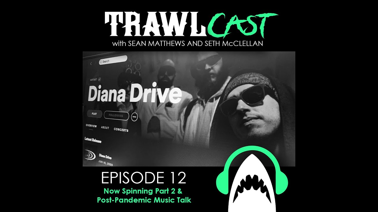 TrawlCast - Episode 12 [Now Spinning Part 2/Post-Pandemic Music Talk]