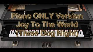 Piano ONLY Version - Joy To The World (Three Dog Night)