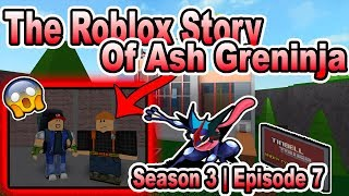 The ROBLOX Story of Ash-Greninja | S3 E7 | ~ ROBLOX Series