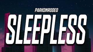 ParkonRodeo - Sleepless (Lyrics)