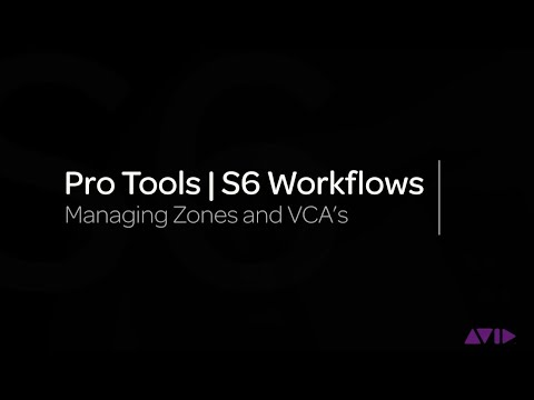 Avid Pro Tools | S6 Workflows: Managing Zones and VCAs