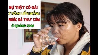 Bệnh Lạ Cô Gái 7 Năm Uống nước Đá Thay Cơm Để Sống Ở Quảng Nam