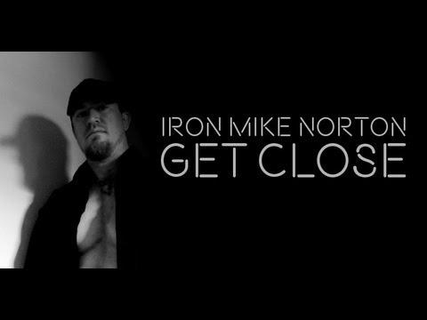 Iron Mike Norton - Get Close