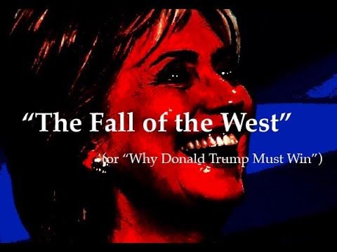 """The Fall of the West"" (or ""Why Donald Trump Must Win"")"