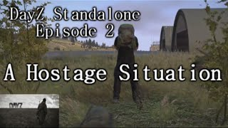 A Hostage Situation! DayZ Standalone Episode 2 [Part 1]