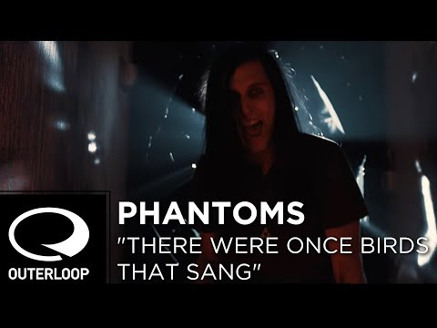 Phantoms - There Were Once Birds That Sang [Official Music Video]