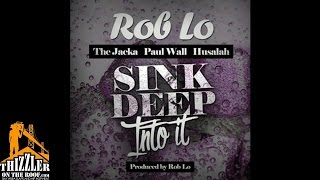 Rob Lo ft. Jacka x Paul Wall x Husalah - Sink Deep Into It (Prod Rob Lo) [Thizzler.com]