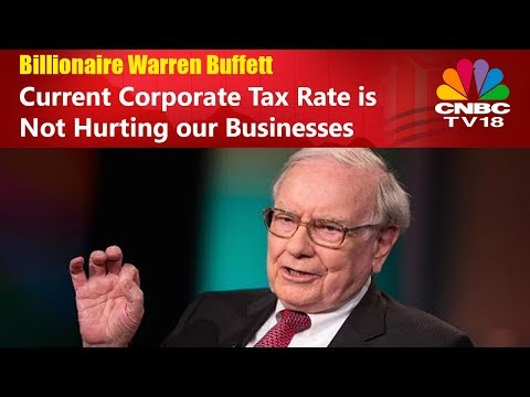 Billionaire Warren Buffett: Current Corporate Tax Rate is Not Hurting our Businesses | CNBC TV18
