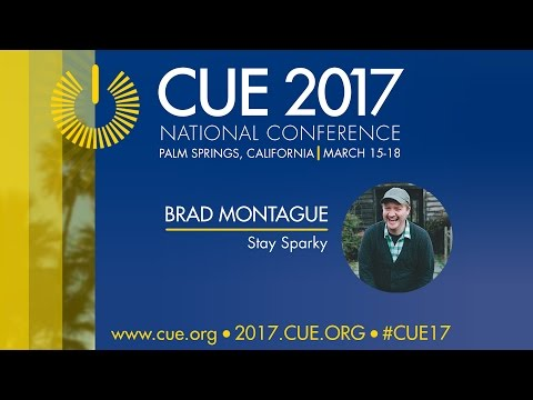 CUE 2017 National Conference-  Brad Montague- Stay Sparky