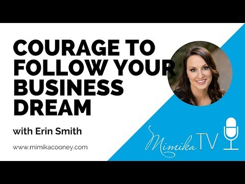 How to find the Courage to follow your Business Dream (Erin Smith)