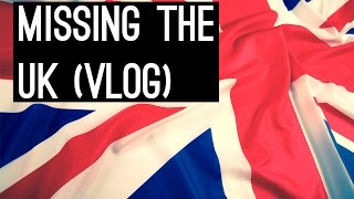 Missing The UK (Vlog #105)