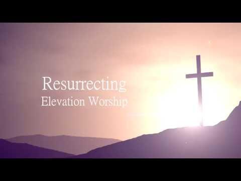 Resurrecting - Elevation Worship Lyrics