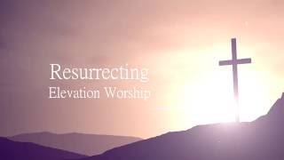 Download Resurrecting - Elevation Worship Lyrics Mp3 and Videos
