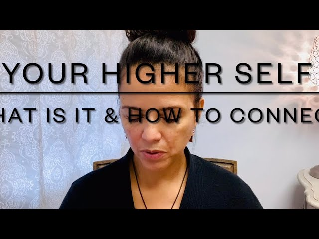 Your Higher Self: What Is It And How You Can Consciously Connect to that Aspect of yourself