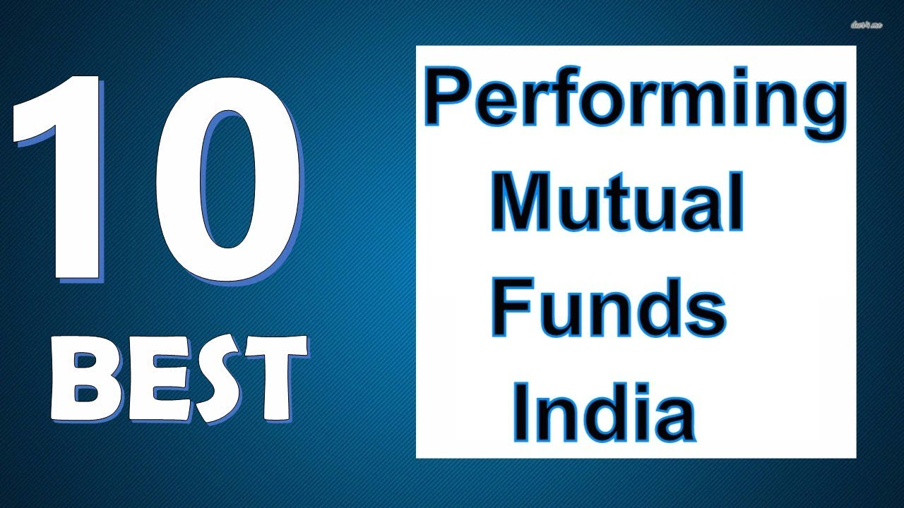 Top 10 Best Performing Mutual Funds Of India  Youtube