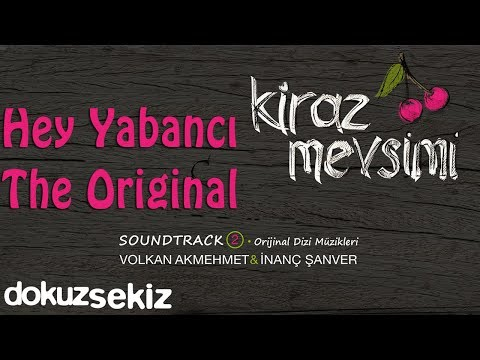 Hey Yabancı The Original - Volkan Akmehmet & İnanç Şanver (Kiraz Mevsimi Soundtrack 2)