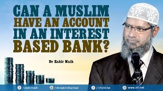 Can a muslim have an account in an interest based bank    dr zakir naik