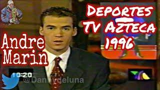Andre Marin dando los deportes en tv azteca '96