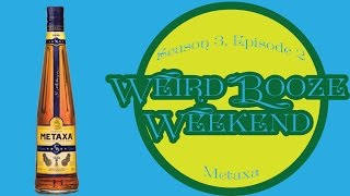 Weird Booze Weekend S3, Ep2- Metaxa(Facebook: Https://facebook.com/WeirdBooze Twitter: Https://twitter.com/WeirdBooze or @WeirdBooze Also we are on Periscope. Just search for Weird Booze ..., 2015-07-10T04:00:00.000Z)