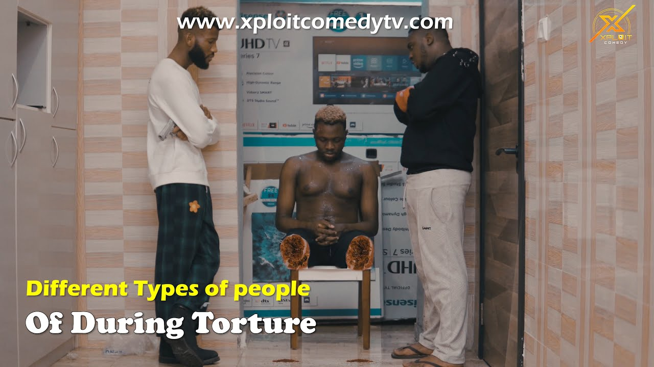 Different Types of People During Torture (xploit comedy)