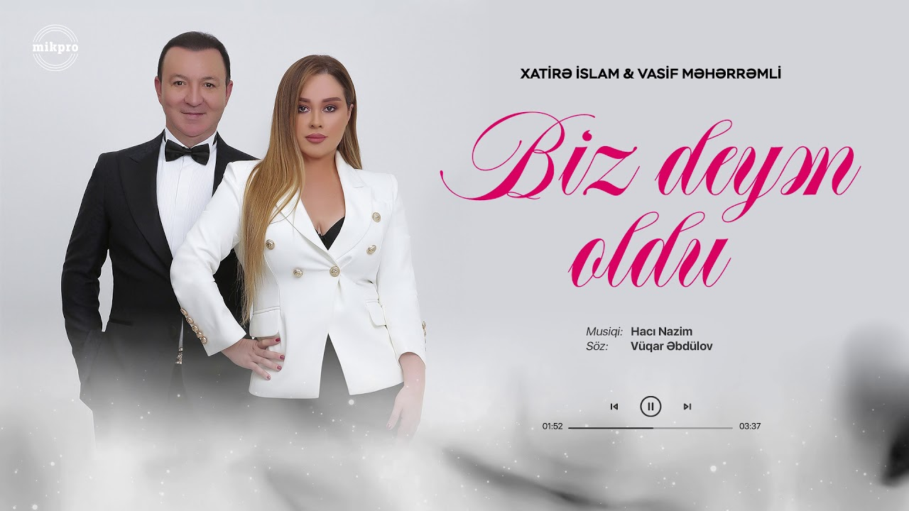 Xatirə İslam ft. Vasif Məhərrəmli – Biz Deyən Oldu
