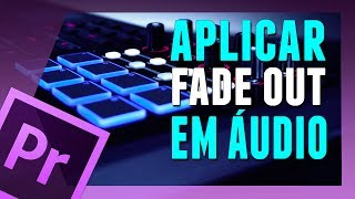 Tutorial Adobe Premiere - Como aplicar fade out em áudio? (HD)