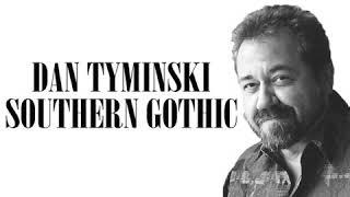 SOUTHERN GOTHIC-DAN TYMINSKI