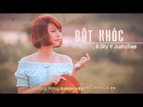 [MV Lyrics] Bật Khóc-B.Sily ft. JustaTee