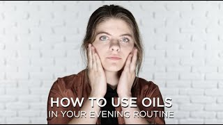 How To Use Oils In Your Evening Routine