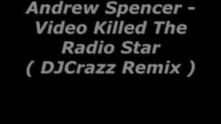 Andrew Spencer - Video Killed The Radio Star DJCrazz Remix