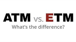 ATM vs ETM - What's the difference?