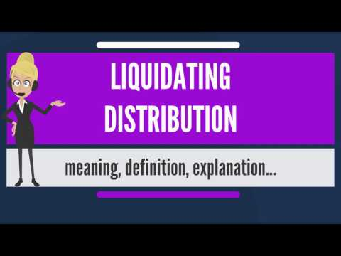 What is LIQUIDATING DISTRIBUTION? What does LIQUIDATING DISTRIBUTION mean?