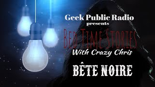 GPR Presents – Bedtime Stories: Bete Noire