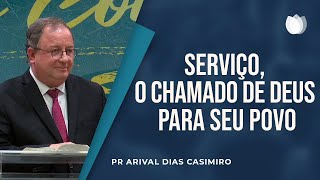 Serviço, o chamado de Deus para seu povo | Pr. Arival Dias Casimiro