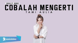 Gambar cover Noah feat Momo - Cobalah Mengerti cover by Tami Aulia Live Acoustic