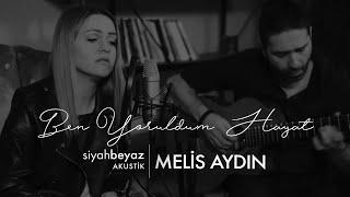 Melis Aydin - Ben Yoruldum Hayat  SiyahBeyaz Akustik  Resimi