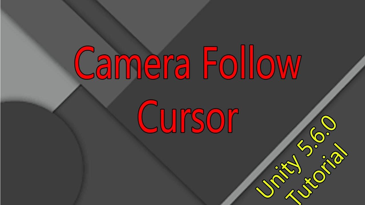 Unity 5 6 0 - C# Tutorial - Camera Follow Cursor Tutorial