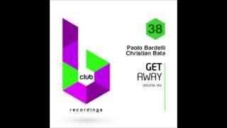 Paolo Bardelli & Christian Bata - Get Away Original Mix