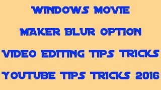 Windows movie maker blur option-video editing tips and tricks-youtube tips tricks