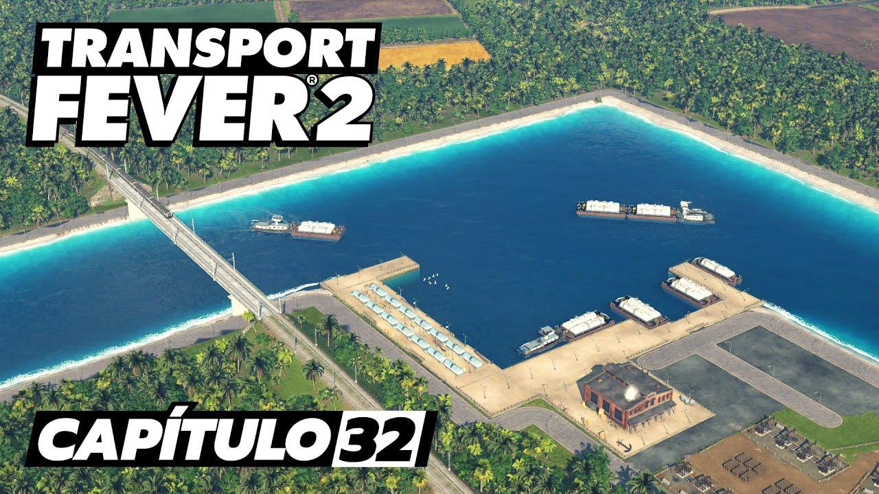 Transport Fever 2 - Cap. 32 - Los canales del petróleo