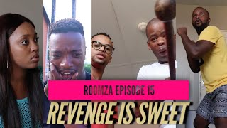 ROOMZA EPISODE 15- Revenge Is Sweet (Skits By Sphe)