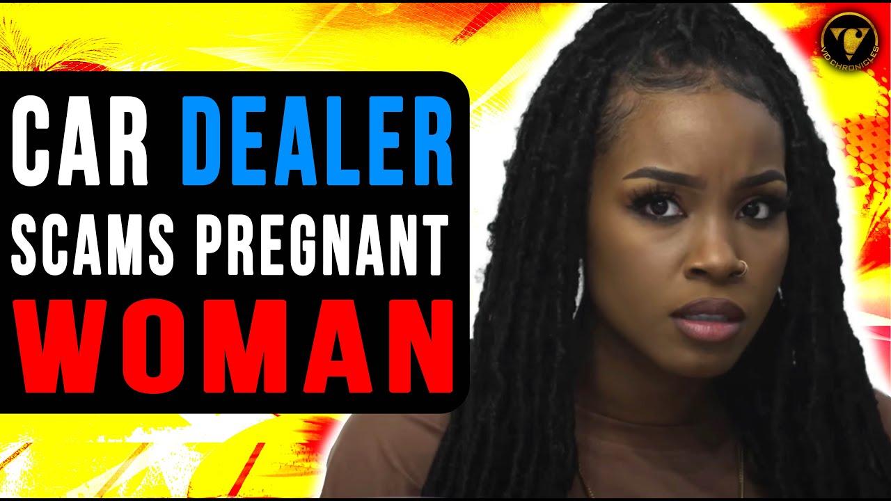 Car Dealer Scams Pregnant Woman, Watch What Happens Next.