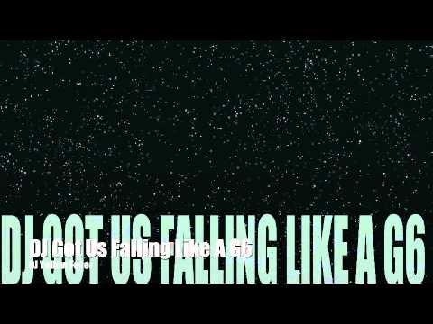 DJ Got Us Falling Like A G6