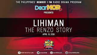 """Dear MOR: """"Lihiman"""" The Renzo Story 04-13-19"""