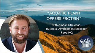 """Aquatic plant offers protein"" with Amos Palfreyman, Business Development Manager, Food HQ"