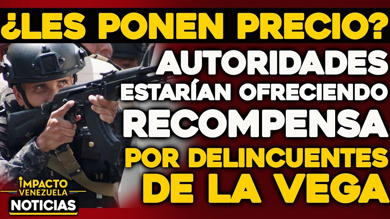 Autoridades estarían ofreciendo RECOMPENSA por delincuentes de La Vega | 🔴  NOTICIAS VENEZUELA HOY