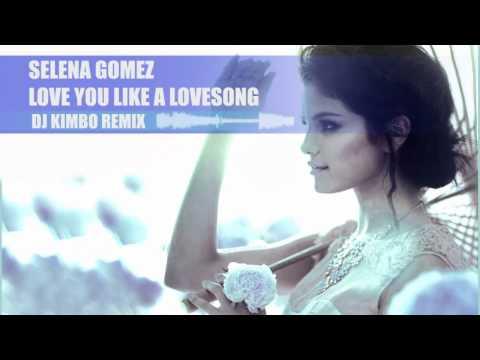 Selena Gomez - Love you like a lovesong remix ( DJ Kimbo remix )