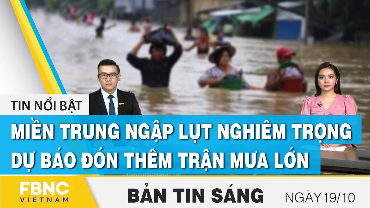 Download Bản tin sáng 19/10 | Miền Trung ngập lụt nghiêm trọng, dự báo đón thêm trận mưa lớn | FBNC