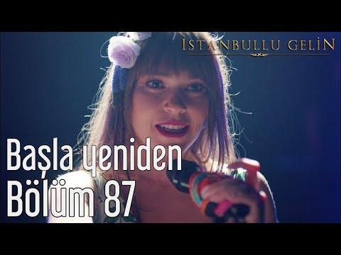 İstanbullu Gelin 87. Bölüm (Final) - Başla Yeniden